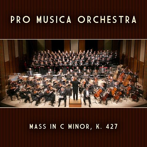 Mass In C Minor, K. 427 by Pro Musica Orchestra