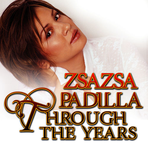 Play & Download Through the Years by Zsa Zsa Padilla | Napster