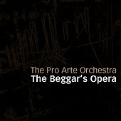 Play & Download The Beggar's Opera by Pro Arte Orchestra | Napster