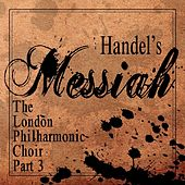 Play & Download Handel's Messiah (Part 3) by London Philharmonic Choir | Napster