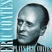 Plays Eric Coates by Eric Coates