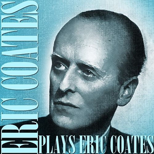 Play & Download Plays Eric Coates by Eric Coates | Napster