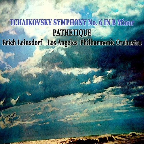 Play & Download Tchikosky Symphony No 6 In B Minor by Los Angeles Philharmonic Orchestra | Napster