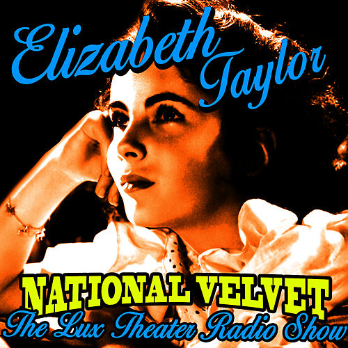 Play & Download National Velvet (Lux Theater Radio Show) by Elizabeth Taylor | Napster