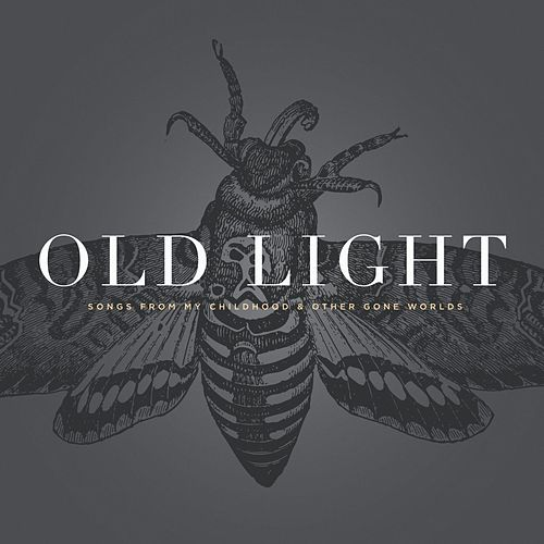 Old Light: Songs from my Childhood & Other Gone Worlds by Rayna Gellert