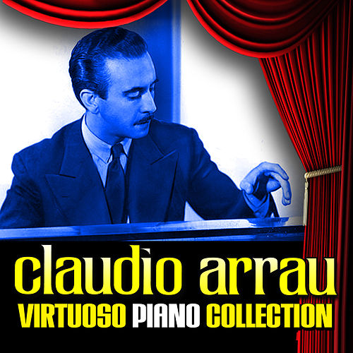 Play & Download Virtuoso Piano Collection by Claudio Arrau | Napster