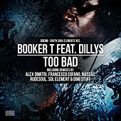 Play & Download Too Bad (Incl. Alex Dimitri Soulektro Mix) by Booker T. | Napster