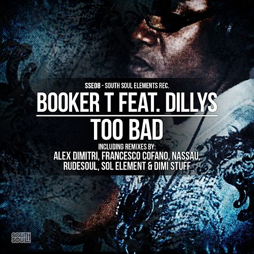 Too Bad (Incl. Alex Dimitri Soulektro Mix) by Booker T.