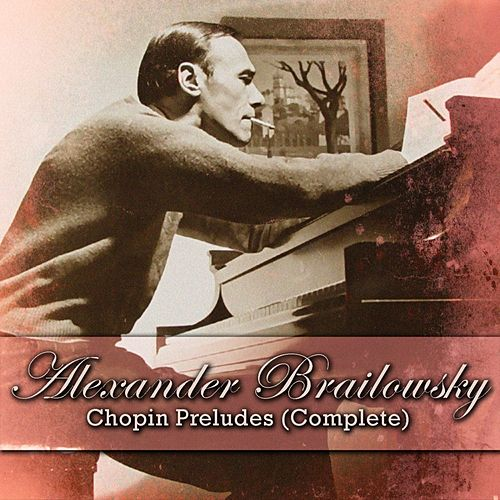 Play & Download Chopin Preludes (Complete) by Alexander Brailowsky | Napster