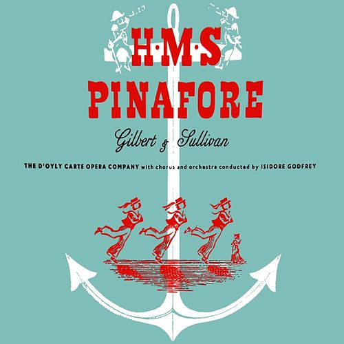 H.M.S. Pinafore by The D'Oyly Carte Opera Company