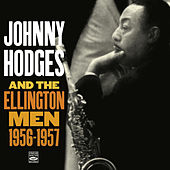 Johnny Hodges and the Ellington Men: 1956-1957 by Johnny Hodges