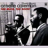 Play & Download Ornette Coleman Quintet & Quartet - Too Much, Too Soon! by Ornette Coleman | Napster