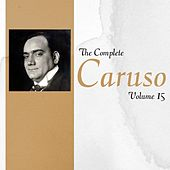 The Complete Caruso Volume 15 by Enrico Caruso