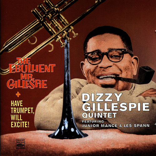 Play & Download Have Trumpet Will Excite! - The Ebullient Mr. Gillespie by Dizzy Gillespie | Napster