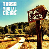 Play & Download Blue Skies by These Mortal Cities | Napster