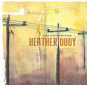 Play & Download Come Across the River by Heather Duby | Napster