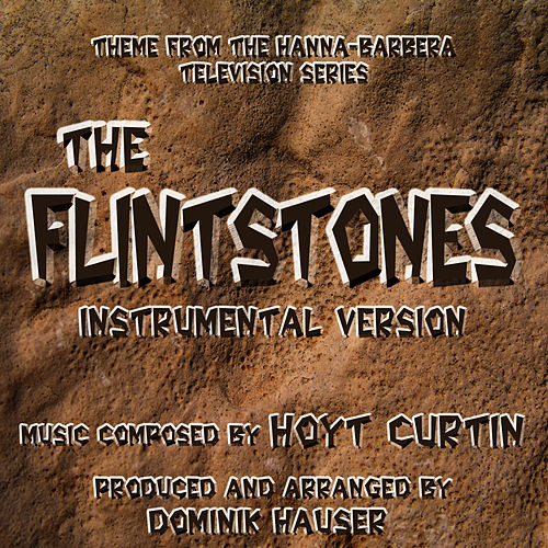 Play & Download The Flintstones: Theme from the Classic Hanna-Barbera Cartoon Series (Instrumental) (Single) by Dominik Hauser | Napster