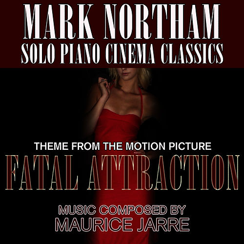 Play & Download Fatal Attraction - Theme from the Motion Picture (Maurice Jarre) Single by Mark Northam | Napster