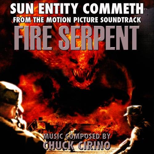 Play & Download Fire Serpent: Sun Entity Commeth - from the Original Motion Picture Soundtrack (Chuck Cirino) Single by Chuck Cirino | Napster
