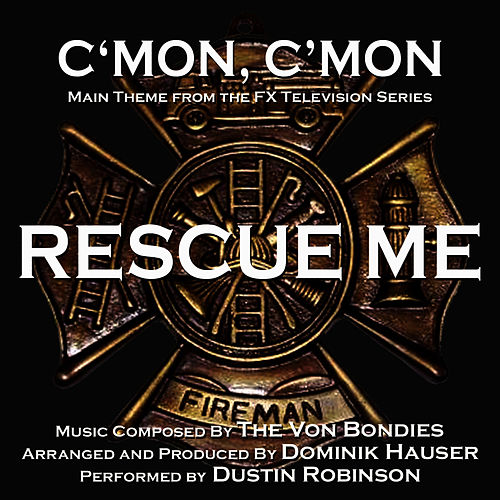 Play & Download Rescue Me: C'mon, C'mon (Vocal) - Theme from the FX Television Series - Single (The Von Bondies) by Dominik Hauser | Napster