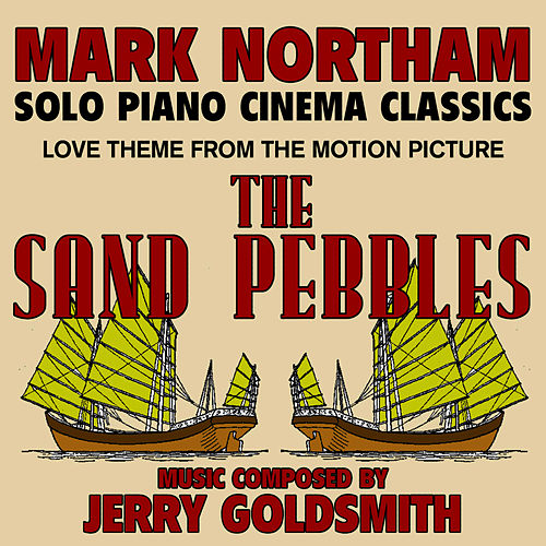 Play & Download The Sand Pebbles - Love Theme from the Motion Picture for Solo Piano (Jerry Goldsmith) - Single by Mark Northam | Napster