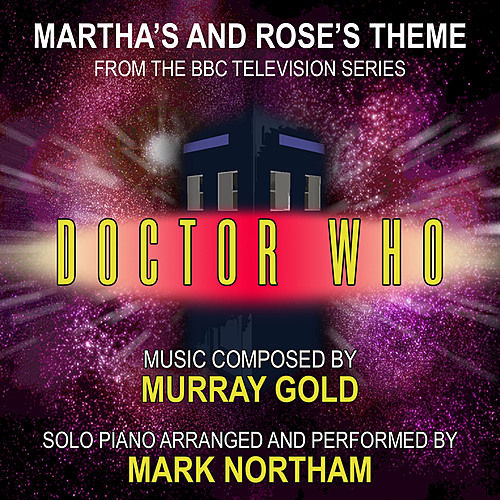 Doctor Who: Martha's Theme and Rose's Theme for solo piano from the BBC Television Series (Murray Gold) Single by Mark Northam