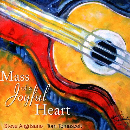 Play & Download Mass of a Joyful Heart by Steve Angrisano | Napster