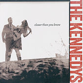 Closer Than You Know by The Kennedys