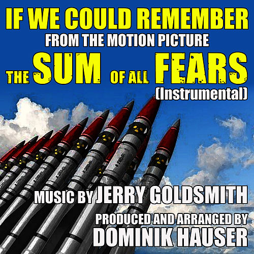 The Sum Of All Fears: 'If We Could Remember' (Instrumental) - Theme from the Motion Picture (Single) (Jerry Goldsmith) by Dominik Hauser