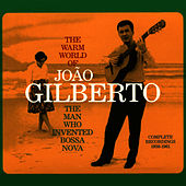 Play & Download The Warm World of João Gilberto. The Man Who Invented Bossa Nova by João Gilberto | Napster