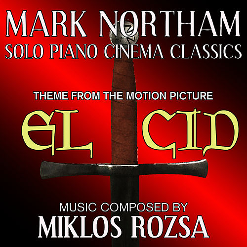 Play & Download El Cid - Love Theme from the Motion Picture Score (Miklos Rozsa) Single by Mark Northam | Napster