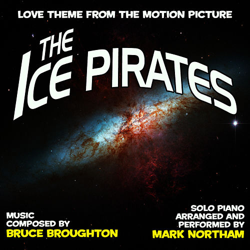 Play & Download Ice Pirates-Love Theme from the Motion Picture (Bruce Brougthon) Single by Mark Northam | Napster