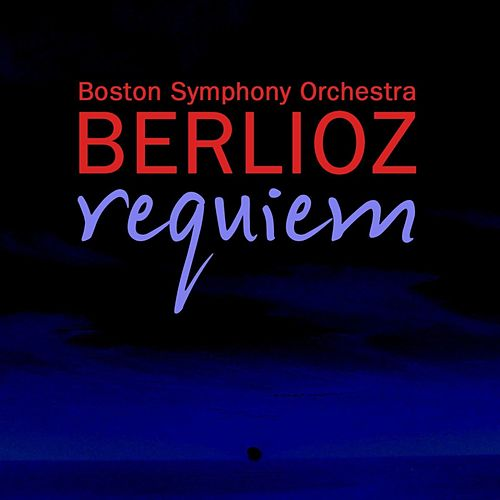 Play & Download Berlioz Requiem by Boston Symphony Orchestra | Napster