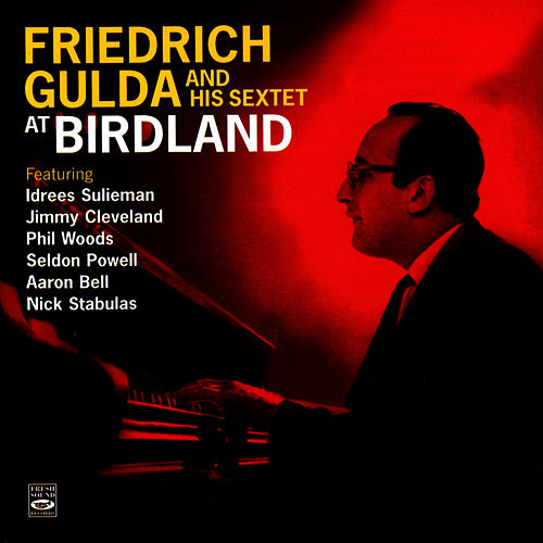 Play & Download Friedrich Gulda and His Sextet at Birdland by Friedrich Gulda | Napster