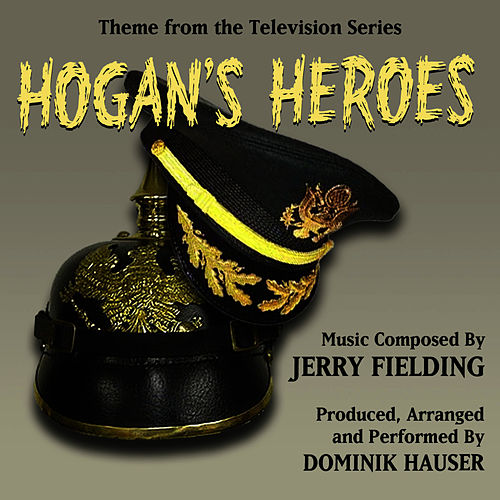 Hogan's Heroes - Main Theme from the Television Series (Jerry Fielding) Single by Dominik Hauser
