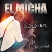 Play & Download No Va Ser Igual (feat. Jorge Junior) by El Micha | Napster