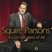 You're Still Lord of All by Squire Parsons