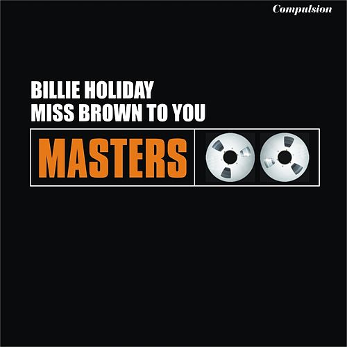 Play & Download Miss Brown to You by Billie Holiday | Napster
