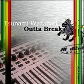 Play & Download Outta Breaks by Tsunami Wazahari | Napster
