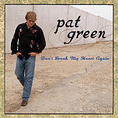 Play & Download Don't Break My Heart Again by Pat Green | Napster