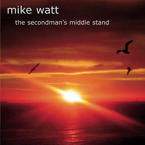 Play & Download The Secondman's Middle Stand by Mike Watt | Napster