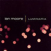 Play & Download Luminaria by Ian Moore | Napster