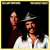 Play & Download You Can Get Crazy by Bellamy Brothers | Napster