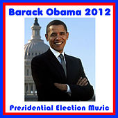 Play & Download Barack Obama 2012: Presidential Election Music by Various Artists | Napster