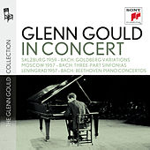Glenn Gould in Concert: Salzburg 1959 (Bach); Moscow 1957 (Bach); Lenningrad 1957 (Bach, Beethoven) by Glenn Gould