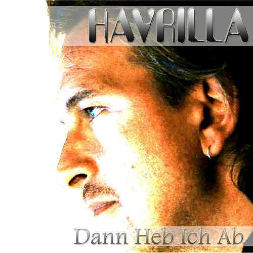 Play & Download Dann Heb Ich Ab by Havrilla | Napster