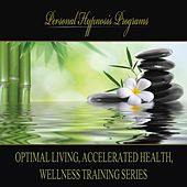 Play & Download Optimal Living, Accelerated Health, Wellness Training Series by Personal Hypnosis Programs | Napster