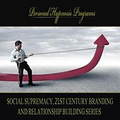 Play & Download Social Supremacy, 21st Century Branding And Relationship Building Series by Personal Hypnosis Programs | Napster