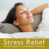 Stress Relief - Guided Relaxation and Meditation Techniques by Claudia Von Lienen