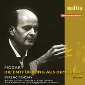 Edition Ferenc Fricsay (VIII) – W.A. Mozart: Die Entführung aus dem Serail by Various Artists